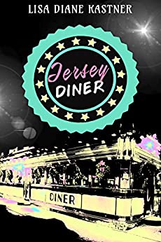 Jersey Diner: Say You're Only For Me by [Kastner, Lisa Diane]