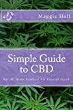 Simple Guide to CBD: Not All Hemp Products Are Created Equal!