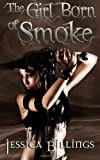 The Girl Born of Smoke, Jessica Billings, 1451582722