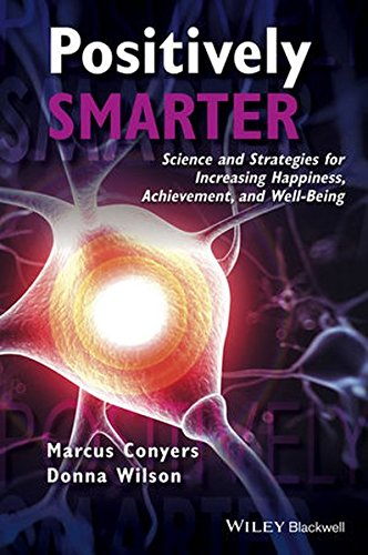 Positively Smarter: Science and Strategies for Increasing Happiness, Achievement, and Well-Being