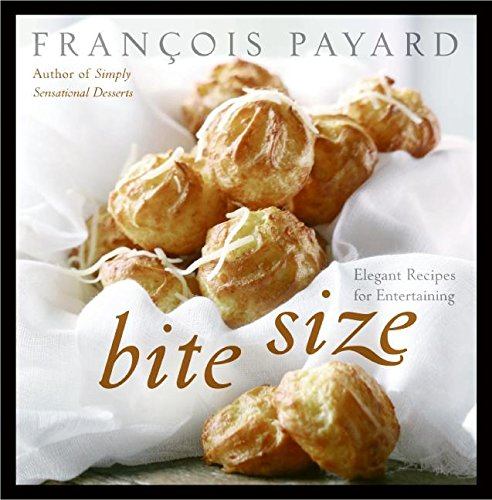 Bite Size: Elegant Recipes for Entertaining by Francois Payard