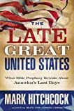united states bible prophecy - The Late Great United States: What Bible Prophecy Reveals About America's Last Days