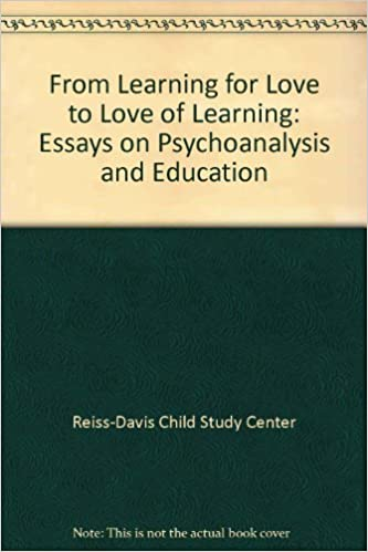 From Learning For Love To Love Of Learning Essays On Psychoanalysis  From Learning For Love To Love Of Learning Essays On Psychoanalysis And  Education Reissdavis Child Study Center Amazoncom Books