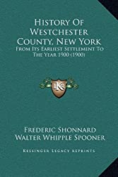 History Of Westchester County, New York: From Its Earliest Settlement To The Year 1900 (1900)