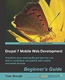 Drupal 7 Mobile Web Development, Tom Stovall, 184951562X