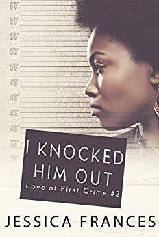 I Knocked Him Out (Love at First Crime Book 2) by [Frances, Jessica]