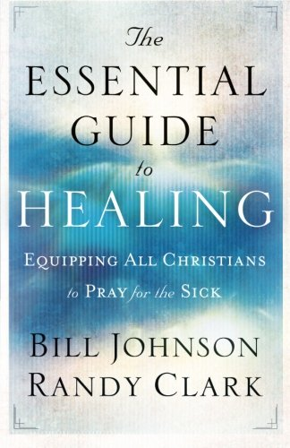 The Essential Guide to Healing: Equipping All Christians to Pray for the Sick (End Of School Year Prayer For Students)