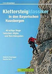 Klettersteige Bayern: 40 luftige Wege zwischen Allgäu und Berchtesgaden. Alle Klettersteigklassiker in den bayerischen Hausbergen mit Tourenkarten, Schwierigkeitsgrad, Topo, Anfahrt