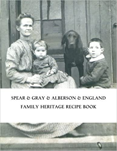 Spear & Gray Alberson & England Family Heritage Recipe Book by N. L. Gray PhD (2013-02-08)