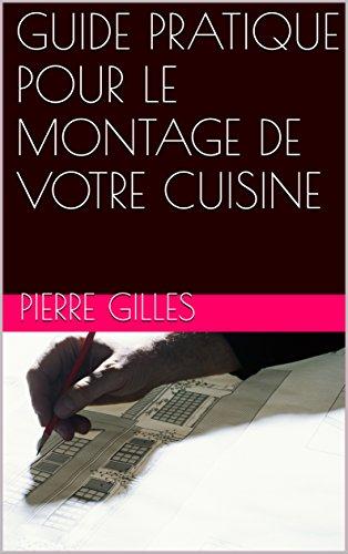 GUIDE PRATIQUE POUR LE MONTAGE DE VOTRE CUISINE (French Edition)