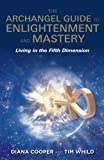 img - for The Archangel Guide to Enlightenment and Mastery: Living in the Fifth Dimension book / textbook / text book