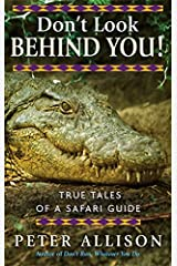 Don't Look Behind You!: True Tales of a Safari Guide. Peter Allison Paperback