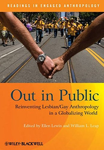 Out in Public: Reinventing Lesbian / Gay Anthropology in a Globalizing World (Readings in Engaged Anthropology Book 4) (Cultural Anthropology In A Globalizing World Ebook)