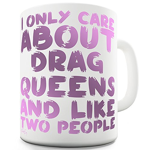 Twisted Envy I Only Care About Drag Queens 11 OZ Funny Mugs For Coworkers