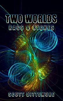 Two Worlds: Rags & Riches (Two Worlds Saga Book 1) by [Dittemore, Scott]