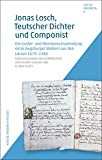 img - for Jonas Losch, Teutscher Dichter und Componist: Die Lieder- und Reimspruchsammlung eines Augsburger Webers aus den Jahren 1579-1583 (Editio Bavarica) (German Edition) book / textbook / text book