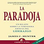 La paradoja [The Paradox] | James C. Hunter