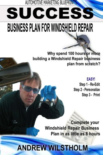 Success Business Plan for Windshield Repair: Building a business plan for  your Windshield Repair startup (Volume 1)