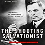 The Shooting Salvationist: J. Frank Norris and the Murder Trial that Captivated America | David R. Stokes