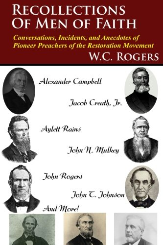 Download Recollections of Men of Faith: Conversations, Incidents, and Anecdotes of Pioneer Preachers of the Restoration Movement (The Restoration Movement Library) PDF