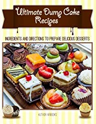 Ultimate Dump Cake Recipes  : Ingredients and directions to prepare delicious desserts (English Edition)