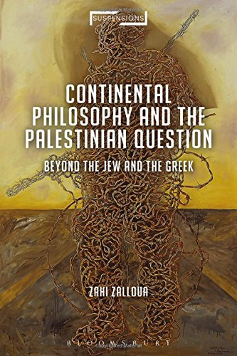 Continental Philosophy and the Palestinian Question: Beyond the Jew and the Greek (Suspensions: Contemporary Middle Eastern and Islamicate Thought)