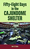 Fifty-Eight Days in the Cajundome Shelter, Ann B. Dobie, 1589805798