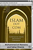 Islam Dot Com: Contemporary Islamic Discourses in Cyberspace (The Palgrave Macmillan Series in International Political Communication)