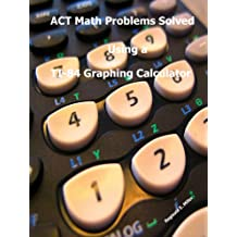ACT Math Problems Solved Using a TI-84 Graphing Calculator