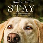 Stay: Lessons My Dogs Taught Me About Life, Loss, and Grace | Dave Burchett