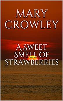 A Sweet Smell of Strawberries by [Crowley, Mary]