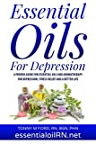 Essential Oils For Depression: Essential Oil Remedies For Stress and Depression (Essential Oils For the Soul)