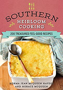 Southern Heirloom Cooking: 200 Treasured Feel-Good Recipes