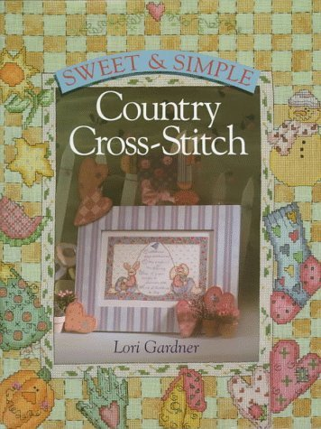 Simple Country Cross Stitch (Sweet & Simple Country Cross-Stitch by Lori Gardner (1997-06-03))