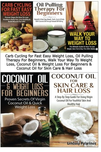 Carb Cycling for Fast Easy Weight Loss, Oil Pulling Therapy For Beginners, Walk Your Way To Weight Loss, Coconut Oil & Weight Loss For Beginners & ... Hair Loss (Essential Oils Box Set) (Volume 6)