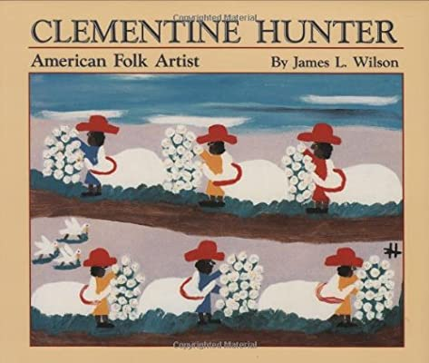 Clementine Hunter American Folk Artist James Wilson