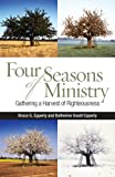 Four Seasons of Ministry : Gathering a Harvest of Righteousness, Epperly, Bruce Gordon and Epperly, Katherine Gould, 1566993660