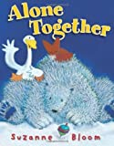 Alone Together (Goose and Bear stories) by Suzanne Bloom (2014-10-01)