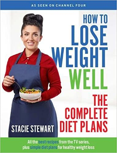 How To Lose Weight Well The Complete Diet Plans All The Best Recipes From The Tv Series Plus Simple Diet Plans For Healthy Weight Loss Amazon Co Uk Stacie Stewart 9781787131590 Books