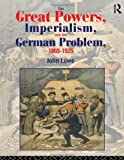 The Great Powers, Imperialism, and the German Problem, 1865-1925, John Lowe, 0415104440