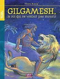 Gilgamesh : Le roi qui ne voulait pas mourir par Viviane Koenig