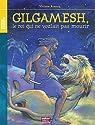 Gilgamesh : Le roi qui ne voulait pas mourir par Koenig