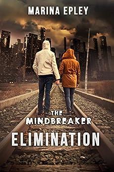 Elimination: A dystopian novel (The Mind Breaker Series Book 1) by [Epley, Marina]