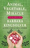 Front cover for the book Animal, Vegetable, Miracle: A Year of Food Life by Barbara Kingsolver