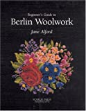 Beginner's Guide to Berlin Woolwork (Beginner's Guide to Needlecraft)
