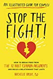 Stop the Fight!: An Illustrated Guide for Couples: How to Break Free from the 12 Most Common Arguments and Build a Relationship That Lasts