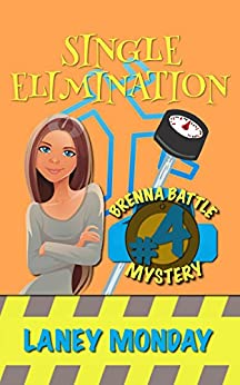 Single Elimination: A Cozy Mystery (Brenna Battle Book 4) by [Monday, Laney]