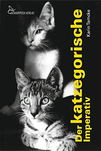 Der katzegorische Imperativ: Heitere Geschichten über Katzen (German Edition)