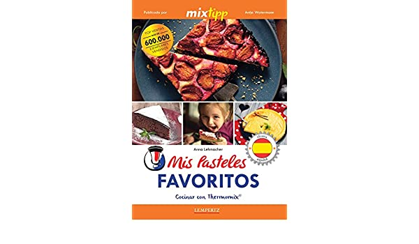 Amazon.com: MIXtipp: Mis Pasteles Favoritos (español): cocinar con Thermomix® TM 5® & TM 31® (cocinar con la Thermomix) (Spanish Edition) eBook: Anna ...