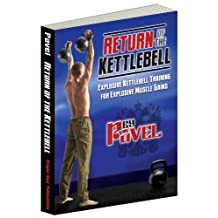 Return of the Kettlebell: Explosive Kettlebell Training for Explosive Muscle Gains